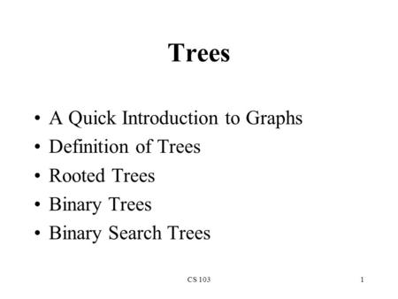 CS 1031 Trees A Quick Introduction to Graphs Definition of Trees Rooted Trees Binary Trees Binary Search Trees.