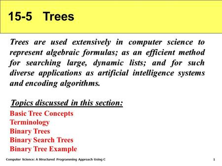 Computer Science: A Structured Programming Approach Using C1 15-5 Trees Trees are used extensively in computer science to represent algebraic formulas;