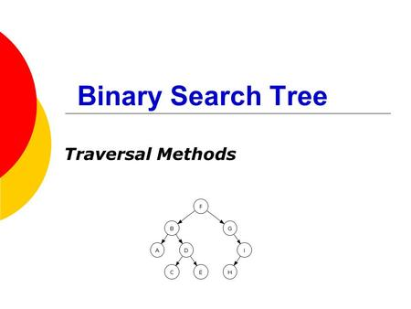 Binary Search Tree Traversal Methods. How are they different from Binary Trees?  In computer science, a binary tree is a tree data structure in which.