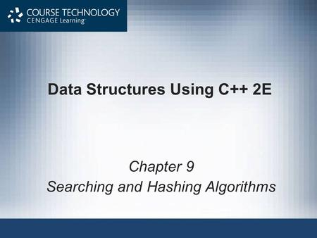 Data Structures Using C++ 2E Chapter 9 Searching and Hashing Algorithms.