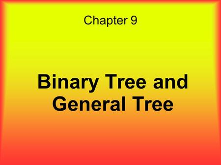 Chapter 9 Binary Tree and General Tree. Overview ● Two-way decision making is one of the fundamental concepts in computing.  A binary tree models two-way.