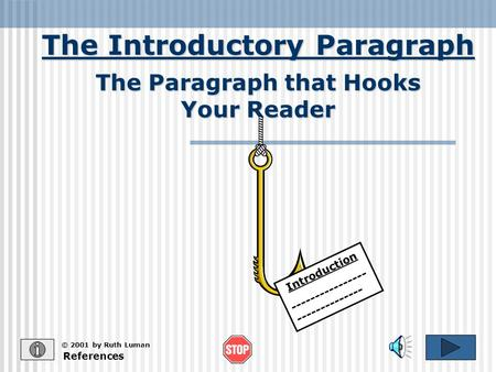 The Introductory Paragraph References © 2001 by Ruth Luman The Paragraph that Hooks Your Reader Introduction ---------------- --------------