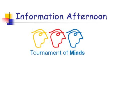 Information Afternoon. What we hope to achieve? Introduce new facilitators to Tournament of Minds Provide guidance for team selection and ways to approach.