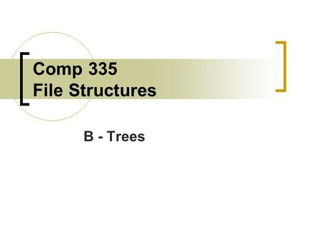 Comp 335 File Structures B - Trees. Introduction Simple indexes provided a way to directly access a record in an entry sequenced file thereby decreasing.