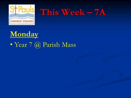 This Week – 7A This Week – 7A Monday Year Parish Mass.
