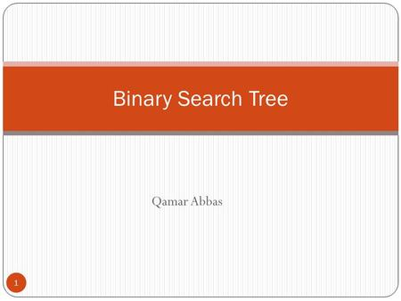 Qamar Abbas Binary Search Tree 1. Binary Search Trees Support many dynamic set operations SEARCH, MINIMUM, MAXIMUM, PREDECESSOR, SUCCESSOR, INSERT Running.