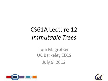 CS61A Lecture 12 Immutable Trees Jom Magrotker UC Berkeley EECS July 9, 2012.