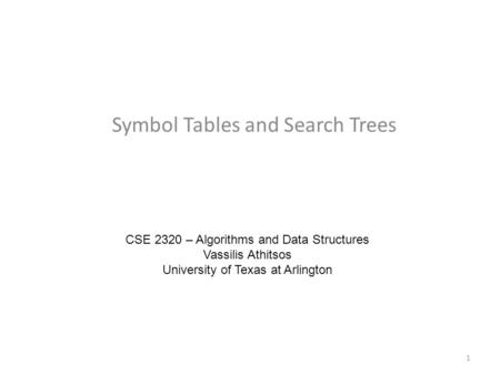 Symbol Tables and Search Trees CSE 2320 – Algorithms and Data Structures Vassilis Athitsos University of Texas at Arlington 1.