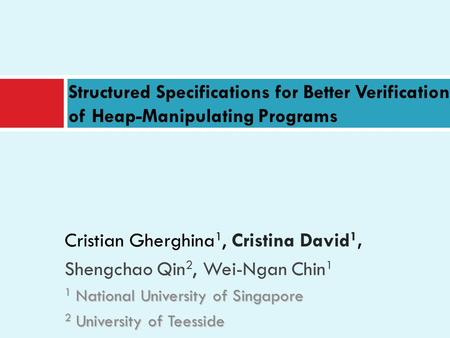 Cristian Gherghina 1, Cristina David 1, Shengchao Qin 2, Wei-Ngan Chin 1 1 National University of Singapore 2 University of Teesside Structured Specifications.