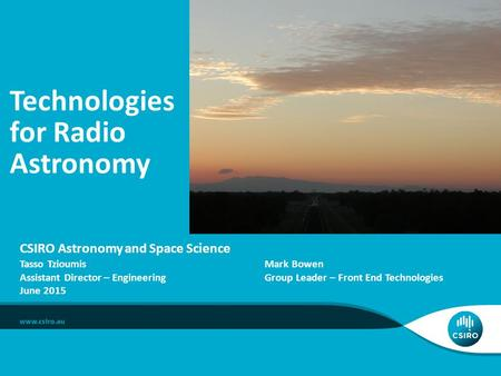 CSIRO Astronomy and Space Science Technologies for Radio Astronomy Tasso Tzioumis Assistant Director – Engineering June 2015 Mark Bowen Group Leader –