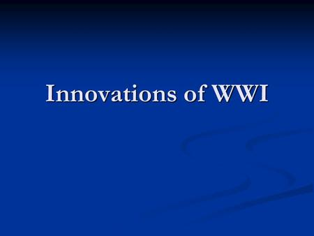 Innovations of WWI. An Industrialized War Weapons were produced with the same efficient methods of mass production that industrialists had applied to.