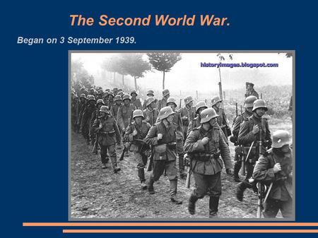 The Second World War. Began on 3 September 1939..