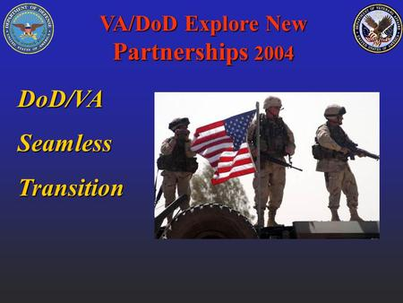 VA/DoD Explore New Partnerships 2004 DoD/VASeamlessTransition.