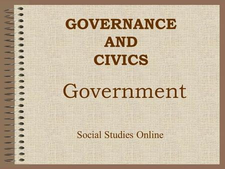 GOVERNANCE AND CIVICS Social Studies Online Government.