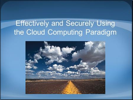Effectively and Securely Using the <strong>Cloud</strong> <strong>Computing</strong> Paradigm.