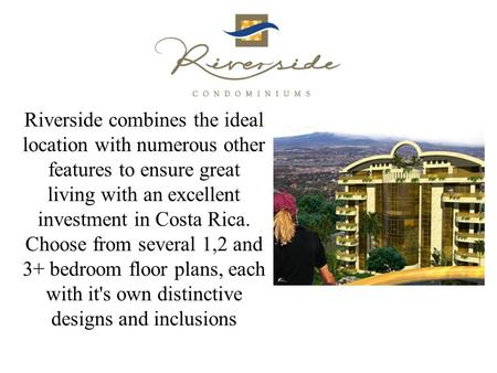 Riverside combines the ideal location with numerous other features to ensure great living with an excellent investment in Costa Rica. Choose from several.
