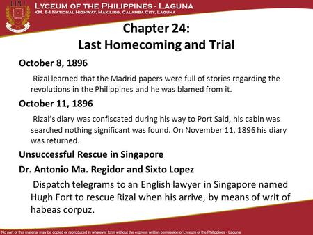 Chapter 24: Last Homecoming and Trial October 8, 1896 Rizal learned that the Madrid papers were full of stories regarding the revolutions in the Philippines.