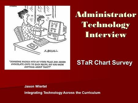 Administrator Technology Interview STaR Chart Survey Jason Wiertel Integrating Technology Across the Curriculum.