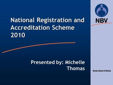 National Registration and Accreditation Scheme 2010 Presented by: Michelle Thomas.