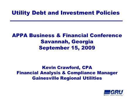 APPA Business & Financial Conference Savannah, Georgia September 15, 2009 Kevin Crawford, CPA Financial Analysis & Compliance Manager Gainesville Regional.