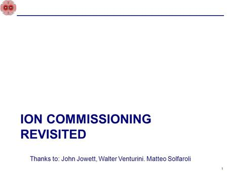 ION COMMISSIONING REVISITED 1 Thanks to: John Jowett, Walter Venturini. Matteo Solfaroli.