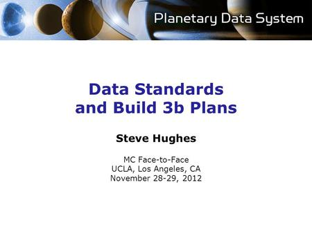 Data Standards and Build 3b Plans Steve Hughes MC Face-to-Face UCLA, Los Angeles, CA November 28-29, 2012.