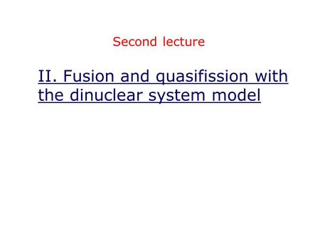 II. Fusion and quasifission with the dinuclear system model Second lecture.