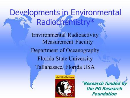 Developments in Environmental Radiochemistry* Environmental Radioactivity Measurement Facility Department of Oceanography Florida State University Tallahassee,