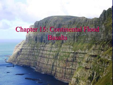Chapter 15: Continental Flood Basalts. Large Igneous Provinces (LIPs) l Oceanic plateaus l Some rifts l Continental flood basalts (CFBs) Figure 15-1.
