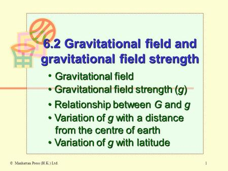 1© Manhattan Press (H.K.) Ltd. Gravitational field Gravitational field strength (g) Gravitational field strength (g) 6.2 Gravitational field and gravitational.