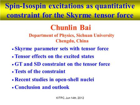 KITPC, Jun 14th, 2012 Spin-Isospin excitations as quantitative constraint for the Skyrme tensor force Chunlin Bai Department of Physics, Sichuan University.
