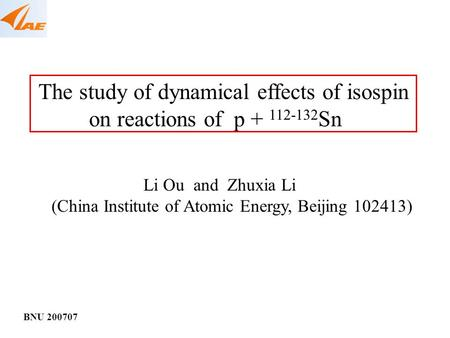 BNU 200707 The study of dynamical effects of isospin on reactions of p + 112-132 Sn Li Ou and Zhuxia Li (China Institute of Atomic Energy, Beijing 102413)