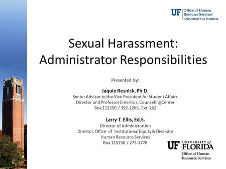 Sexual Harassment: Administrator Responsibilities Presented by: Jaquie Resnick, Ph.D. Senior Advisor to the Vice President for Student Affairs Director.