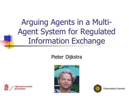 Arguing Agents in a Multi- Agent System for Regulated Information Exchange Pieter Dijkstra.