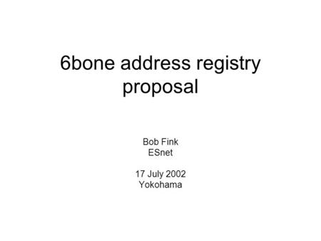 6bone address registry proposal Bob Fink ESnet 17 July 2002 Yokohama.