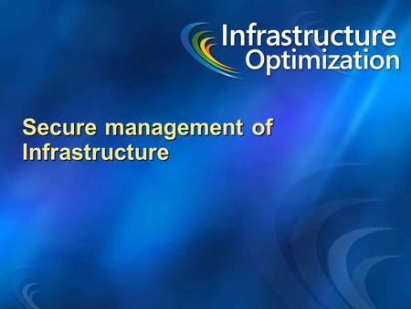 Secure management of Infrastructure. IT Complexity And Cost.