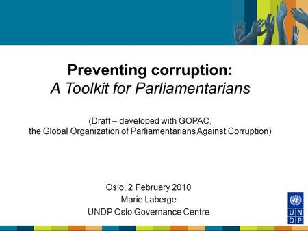 Preventing corruption: A Toolkit for Parliamentarians (Draft – developed with GOPAC, the Global Organization of Parliamentarians Against Corruption) Oslo,