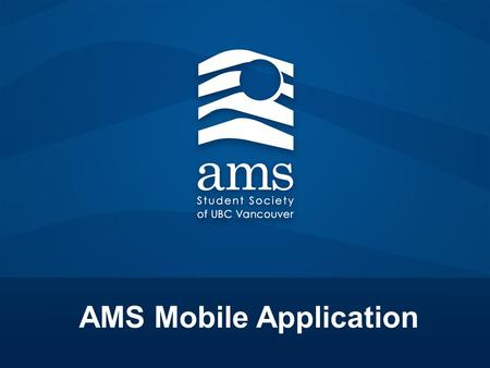 AMS Mobile Application. Background New ways to communication Appropriate platforms Found OohLaLa Specializes in apps for Student Society's.