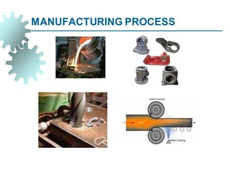 MANUFACTURING PROCESS. Objective  Classification of Manufacturing Processes  Production System.