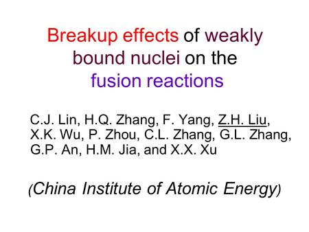 Breakup effects of weakly bound nuclei on the fusion reactions C.J. Lin, H.Q. Zhang, F. Yang, Z.H. Liu, X.K. Wu, P. Zhou, C.L. Zhang, G.L. Zhang, G.P.