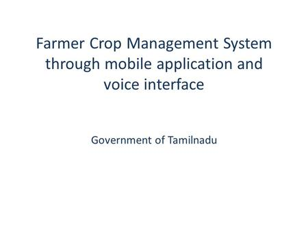 Farmer Crop Management System through mobile application and voice interface Government of Tamilnadu.
