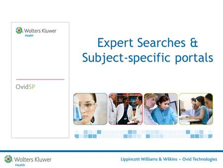 Expert Searches & Subject-specific portals. 2 Ovid Expert Search Enables librarians, information managers, and subject experts to create complex search.