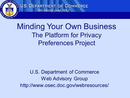 U.S. Department of Commerce Web Advisory Group  Minding Your Own Business The Platform for Privacy Preferences Project.