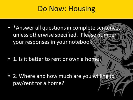 Do Now: Housing *Answer all questions in complete sentences unless otherwise specified. Please number your responses in your notebook. 1. Is it better.