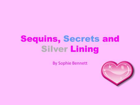 Sequins, Secrets and Silver Lining By Sophie Bennett.