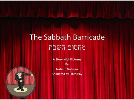 The Sabbath Barricade מחסום השבת A Story with Pictures By Nahum Gutman Animated by PitchiPoy.