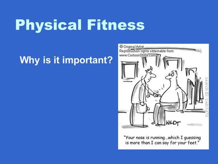 Physical Fitness Why is it important?. Benefits to Physical Fitness Physical – Reduces the chance for acquiring disease - gives you higher energy levels.
