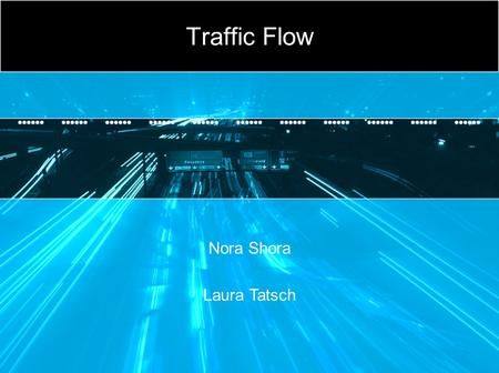 Traffic Flow Nora Shora Laura Tatsch. Traffic Flow Exploring dynamic vs. static toll pricing in a traffic network simulation model.