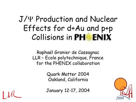 J/  Production and Nuclear Effects for d+Au and p+p Collisions in PHENIX Raphaël Granier de Cassagnac LLR – Ecole polytechnique, France for the PHENIX.
