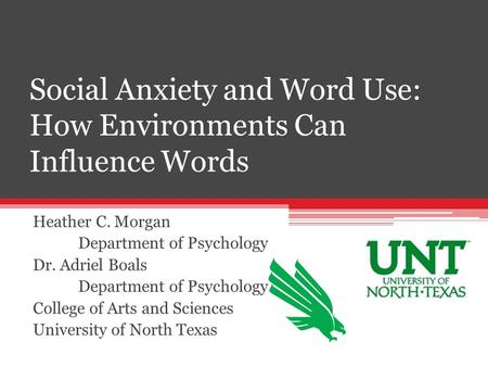 Social Anxiety and Word Use: How Environments Can Influence Words Heather C. Morgan Department of Psychology Dr. Adriel Boals Department of Psychology.